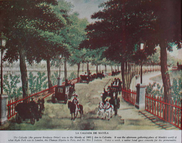LA CALZADA DE MANILA. The present Bonifacio Drive, the Calzada was to the Manila of 1860 what Hyde Park was to London, the Champs Elysu00e9es to Paris, and the Maidan to Calcutta. It was the afternoon gathering place of Manilau2019s world of fashion. Twice a week, a native band gave concerts for the promenaders.
